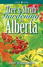 Tree and Shrub Gardening for Alberta by Don…