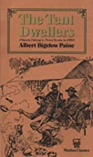 The Tent Dwellers by Albert Bigelow Paine