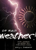 So Much Weather!: Facts, Phenomena and…