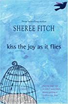 Kiss the Joy as It Flies by Sheree Fitch