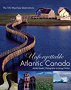 Unforgettable Atlantic Canada : The 100…