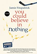 You Could Believe in Nothing by Jamie…