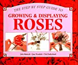 Mattock, John: Growing & Displaying Roses (Step-By-Step Gardening)