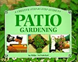 Phillips, Sue: Patio Gardening (Step-By-Step Gardening)