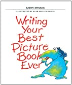 Writing Your Best Picture Book Ever by Kathy…