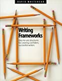 Whitehead, David: Writing Frameworks: Easy-To-Use Structures for Creating Confident, Successful Writers