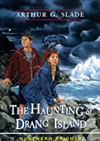 The Haunting of Drang Island by Arthur Slade