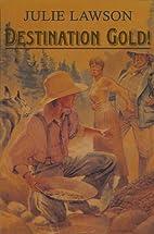 Destination Gold by Julie Lawson