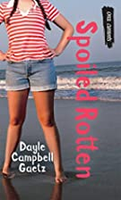 Spoiled Rotten by Dayle Gaetz