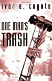 Coyote, Ivan E.: One Man&#39;s Trash