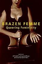 Brazen Femme: Queering Femininity by Chloe…