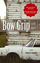 Bow Grip: A Novel by Ivan E. Coyote