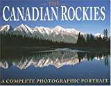 Grobler, Anita: The Canadian Rockies: A Complete Photographic Portrait