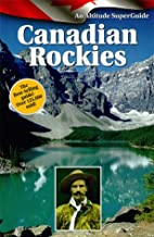 The Canadian Rockies SuperGuide by Graeme…