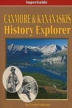 Canmore And Kananaskis History Explorer: An…