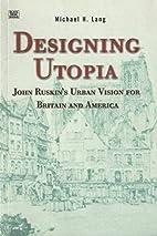 Designing Utopia: John Ruskin's Urban Vision…