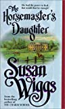 Wiggs, Susan: The Horsemaster's Daughter