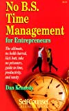 Kennedy, Dan S.: No B.S. Time Management for Entrepreneurs: The Ultimate, No Holds Barred, Kick Butt, Take No Prisoners, Guide to Time, Productivity, and Sanity
