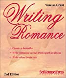 Grant, Vanessa: Writing Romance: Create a Bestseller