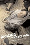 Ditmars, Hadani: Dancing in the No-Fly Zone: A Woman&#39;s Journey through Iraq