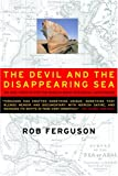 Ferguson, Robert W.: The Devil And The Disappearing Sea: Or, How I Tried To Stop The World's Worst Ecological Catastrophe