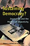 Hackett, Robert A.: Sustaining Democracy?: Journalism and the Politics of Objectivity