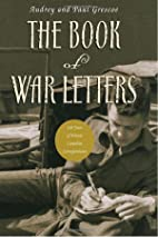The Book of War Letters by Paul Grescoe