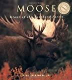 Silliker, Bill: Moose: Giants of the Northern Forest