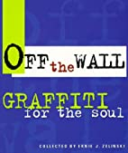 Off the Wall: Graffiti for the Soul by Ernie…