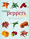 Spieler, Marlena: Peppers Peppers Peppers: Jalapeno,Chipotle, Serrano, Sweet Bell, and More - In a Riot of Color and Flavor