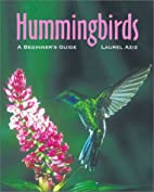 Hummingbirds: A Beginner's Guide by…