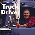 I Want To Be A Truck Driver by Dan Liebman