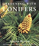 Bloom, Adrian: Gardening with Conifers