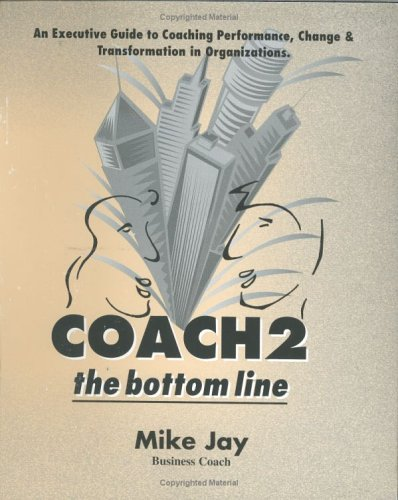 coach-2-the-bottom-line-an-executive-guide-to-coaching-performance-change-and-transformation-in-organizations