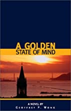 A Golden State of Mind by Geoffrey P. Wong