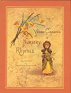 Young Canada's Nursery Rhymes by Constance…