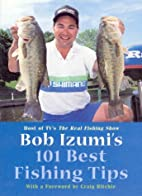 Bob Izumi's 101 Best Fishing Tips by Bob…