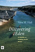 Discovering Eden: A Lifetime of Paddling the…