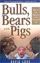 Bulls, Bears, & Pigs by David Cork
