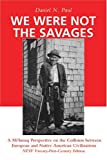 Paul, Daniel N.: We Were Not The Savages: A Mi&#39;kmaq Perspective On The Collision Between European And Native American Civilizations  New Twenty-first Century Edition