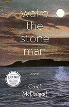 Wake the Stone Man by Carol McDougall