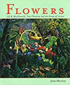 Flowers: J.E.H. MacDonald, Tom Thomson and…