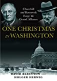 Bercuson, David: One Christmas in Washington: Roosevelt and Churchill Forge the Grand Alliance