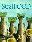 Whitecap Books: The Essential Seafood Cookbook (The Essential Series of Cookbook)