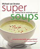 Van Straten, Michael: Super Soups: Healing Soups for Mind, Body, and Soul