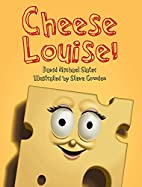 Cheese Louise! by David Michael Slater