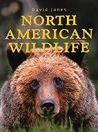 North American Wildlife by David Jones