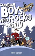 Canadian Boys Who Rocked the World by Tanya…