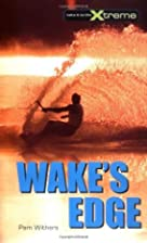 Wake's Edge (Take It to the Xtreme) by Pam…