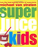 Straten, Michael Van: Superjuice for Kids